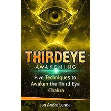 Third Eye Awakening: 5 Techniques to Awaken the Third Eye Chakra (English Edition)