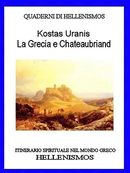 La Grecia e Chateaubriand (QUADERNI DI HELLENISMOS Vol. 3) di [Uranis, Kostas]