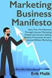Marketing Business Manifesto: Start Your First Business Through Internet Marketing Models Like Amazon Selling, Webinar Promotions & International Affiliate Marketing (English Edition)