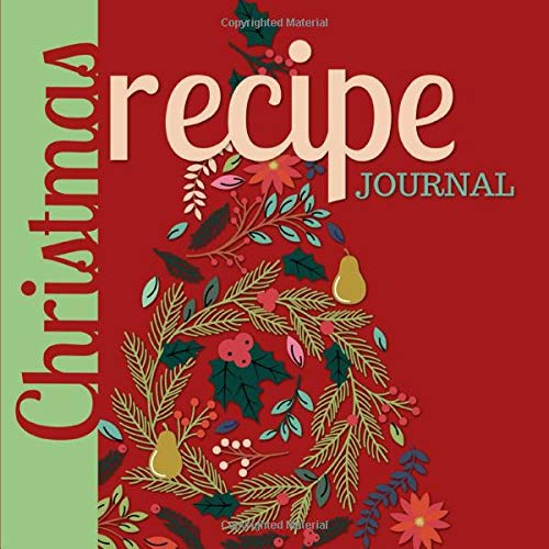 Christmas Recipe Journal: Blank Cookbook to Write in Favorite Holiday Recipes with a Beautiful Christmas Tree Cover Casserole Cover