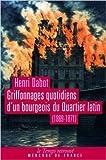 Griffonnages quotidiens d'un bourgeois du quartier latin : 1869-1871 de Henri Dabot,Jacqueline Lalouette (Préface) ( 24 février 2011 )