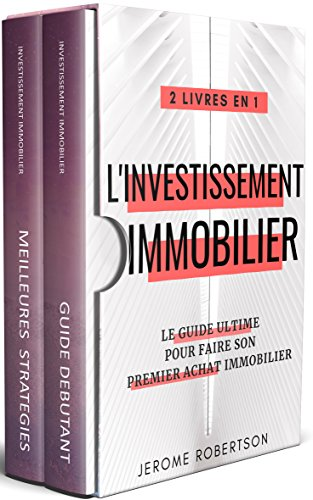Investissement Immobilier: 2 Livres en 1 - Le Guide Ultime pour Faire son Premier Achat Immobilier par Jerome Robertson