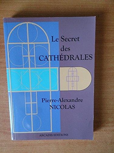 Le secret des cathédrales : Architecture physique et énergétique par Pierre-Alexandre Nicolas