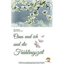 Oma und ich und die Frühlingszeit: Kindergeschichten und Märchen im Frühling