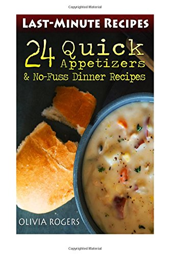 Last-Minute Recipes: 24 Quick Appetizers & No-Fuss Dinner Recipes