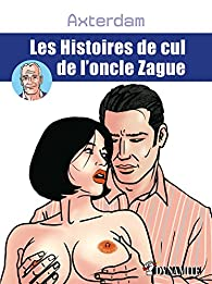 Les Histoires de cul de l'oncle Zague par  Axterdam