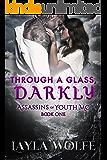 Through A Glass, Darkly (Assassins of Youth MC Book 1)