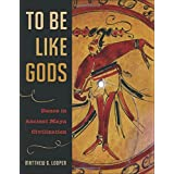 To Be Like Gods: Dance in Ancient Maya Civilization (Linda Schele Series in Maya and Pre-Columbian Studies)