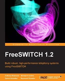 FreeSWITCH 1.2 von [Minessale, Anthony, Collins, Michael S, Schreiber, Darren, Chandler, Raymond]