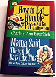 How to Eat Humble Pie & Not Get Indigestion by Charlene Ann Baumbich (1993-03-02)