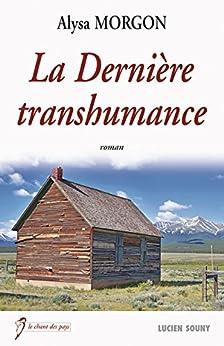 La Dernière transhumance: Un roman de terroir sur le rêve américain (Le chant des pays) par [Morgon, Alysa]