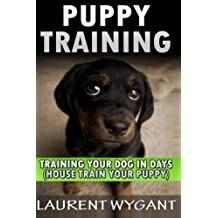 Puppy Training: Crash Course in Training Your Dog in Days, Crate Training, Potty Training, Housebreaking and Obedience Training Guide Book (Dog ... Free, Crate Training, Obedience Training)