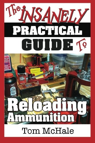 the-insanely-practical-guide-to-reloading-ammunition-learn-the-easy-way-to-reload-your-own-rifle-and