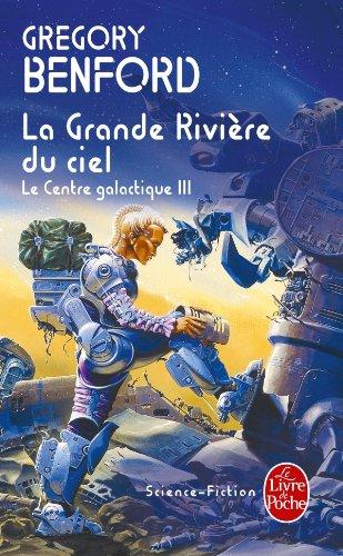 Le Centre galactique, tome 3 : La Grande Rivière du ciel par Gregory Benford