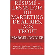 Résumé - Les 22 Lois Du Marketing de Al Ries, Jack Trout: Apprenez à créer des campagnes marketing efficaces et performantes (French Edition)
