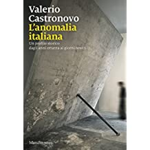 L'anomalia italiana: Memorie del presente dagli anni ottanta a oggi
