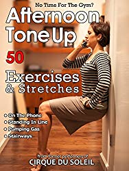 50 Afternoon Tone Up Exercises: Who needs a gym? (Daily Tone Up Exercises Book 2)