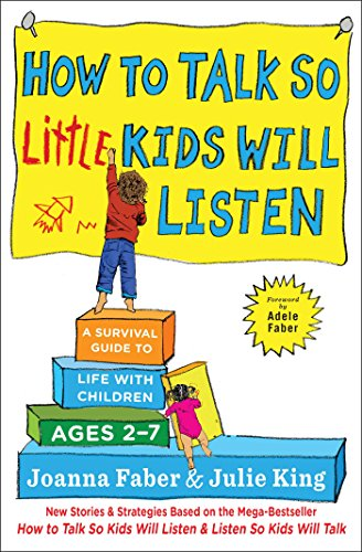 How to Talk So Little Kids Will Listen: A Survival Guide to Life with Children Ages 2-7 por Joanna Faber