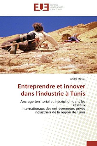 Entreprendre et innover dans l'industrie à Tunis par André Métral