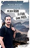 In den Iran. Zu Fuß. Ohne Pass.: Auf der Suche nach meiner Mutter