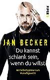 Du kannst schlank sein, wenn du willst: Mit Selbsthypnose zum Wunschgewicht - Jan Becker