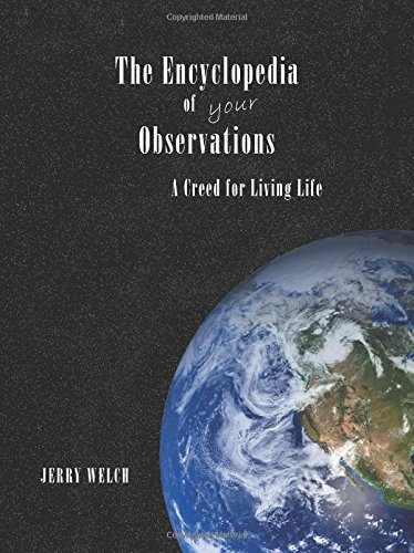 The Encyclopedia of your Observations: A Creed for Living Life por Jerry Welch