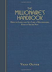 The Millionaire's Handbook: How to Look and Act Like a Millionaire, Even If You're Not