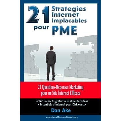 21 Stratégies Internet Implacables pour PMEs - 21 Questions-Réponses Marketing Pour Un Site Internet Efficace