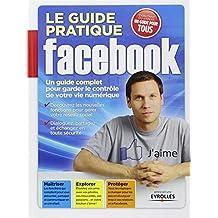 Le guide pratique Facebook. Un guide complet pour garder le contrôle de votre vie numérique. Découvrez les nouvelles fonctions pour gérer votre réseau social. Dialoguez, partagez et échangez en toute
