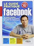 Le guide pratique Facebook. Un guide...