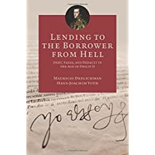 Lending to the Borrower from Hell – Debt, Taxes, and Default in the Age of Philip II