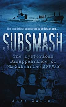 """Subsmash: The Mystery of HM Submarine """"Affray"""" by [Gallop, Alan]"""