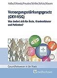 Versorgungsstärkungsgesetz (GKV-VSG) - Was ändert sich für Ärzte, Krankenhäuser und Patienten? (Gesundheitswesen in der Praxis)