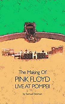 The Making Of Pink Floyd Live At Pompeii (English Edition) di [Sleiman, Samuel]