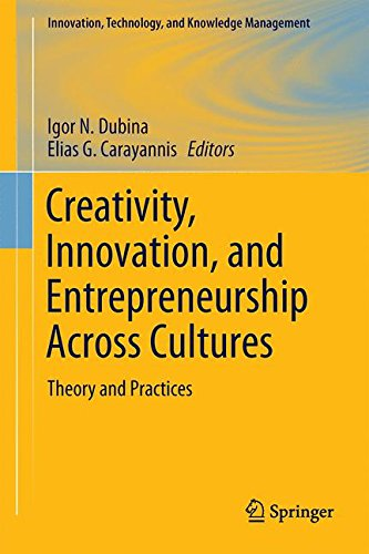 Creativity, Innovation, and Entrepreneurship Across Cultures: Theory and Practices (Innovation, Technology, and Knowledge Management)