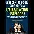 9 SECONDES POUR DIRE ADIEU À L'ÉJACULATION PRÉCOCE ! Version condendée: Comment j'ai vaincu l'éjaculation prématurée avec Le Reconditionnement Neuro-Sexuel