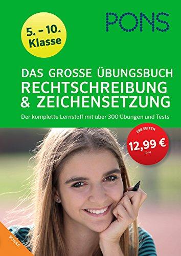 PONS Das Große Übungsbuch Rechtschreibung und Zeichensetzung 5.-10. Klasse Deutsch: Der komplette Lernstoff mit über 300 Übungen und Tests