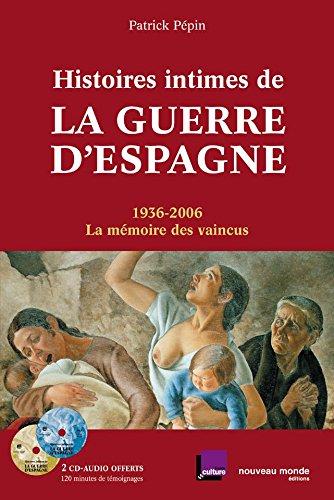 Histoires intimes de la guerre d'Espagne: 1936-2006, la mémoire des vaincus (POCHE) (French Edition)
