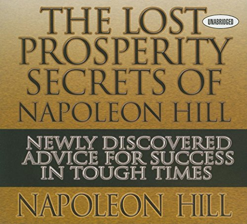 The Lost Prosperity Secrets of Napoleon Hill: Newly Discovered Advice for Success in Tough Times (Your Coach in a Box)