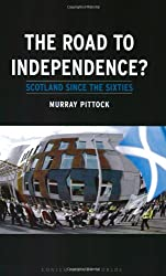 The Road to Independence?: Scotland Since the Sixties (Contemporary Worlds)