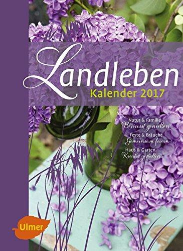 Landleben Kalender 2017: Natur & Familie: Bewusst genießen; Feste & Bräuche: Gemeinsam feiern; Haus & Garten : Kreativ gestalten