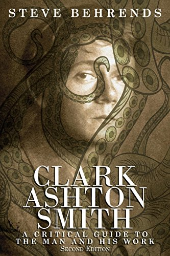 Clark Ashton Smith: A Critical Guide to the Man and His Work, Second Edition by Steve Behrends (21-Mar-2013) Paperback