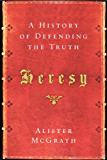 Heresy: A History of Defending the Truth
