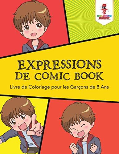 Expressions de Comic Book : Livre de Coloriage pour les Garons de 8 Ans