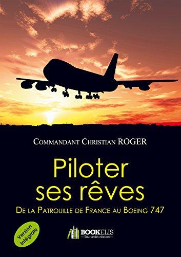 Piloter ses rêves (version intégrale) - De la Patrouille de France au Boeing 747