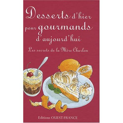 Desserts d'hier pour gourmands d'aujourd'hui : Les secrets de la Mère Charlon