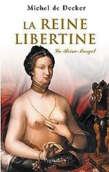 La Reine libertine: LA REINE MARGOT