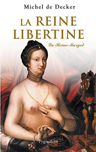 La Reine libertine: LA REINE MARGOT par Michel De Decker
