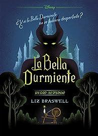 La Bella Durmiente. Un giro inesperado par Liz Braswell