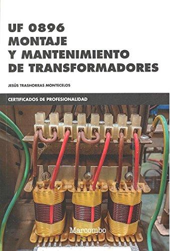 *UF 0896 Montaje y mantenimiento de transformadores (CERTIFICADOS DE PROFESIONALIDAD) por JESÚS TRASHORRAS MONTECELOS